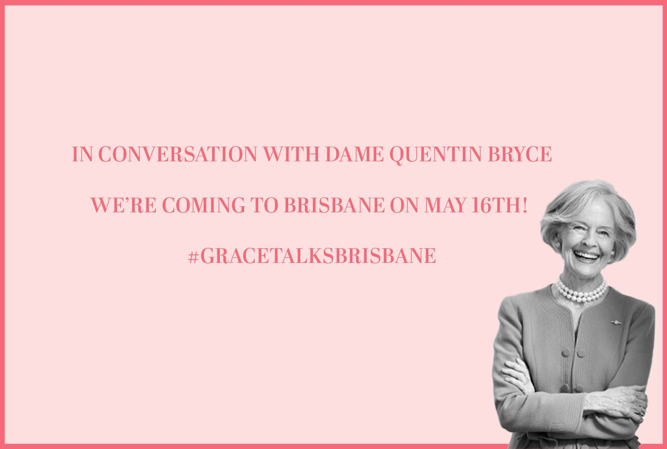 We're Coming To Brisbane For Our Next GRACE TALKS Event 'In Conversation With Dame Quentin Bryce'