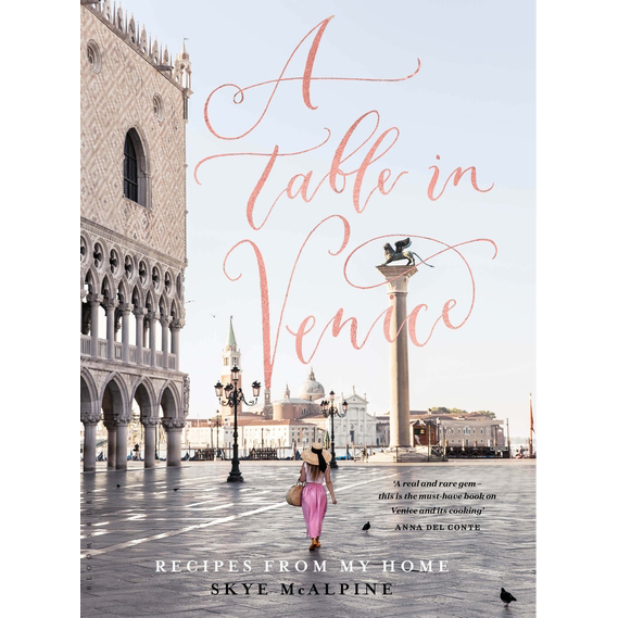 A Table in Venice: Recipes from My Home by Skye McAlpine